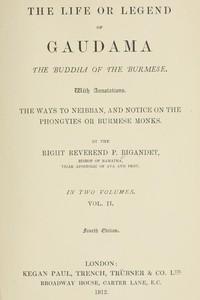 The Life or Legend of Gaudama, the Buddha of the Burmese (Volume II)