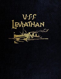 Cover of History of the U.S.S. Leviathan, cruiser and transport forces, United States Atlantic fleet Compiled from the ship's log and data gathered by the history committee on board the ship