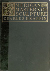 Cover of American Masters of Sculpture Being Brief Appreciations of Some American Sculptors and of Some Phases of Sculpture in America
