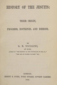 Cover of History of the Jesuits: Their origin, progress, doctrines, and designs