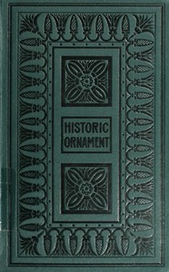 Historic Ornament, Vol. 1 (of 2) / Treatise on decorative art and architectural ornament