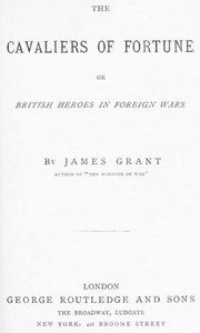 The Cavaliers of Fortune; Or, British Heroes in Foreign Wars