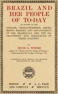 Cover of Brazil and Her People of To-day An Account of the Customs, Characteristics, Amusements, History and Advancement of the Brazilians, and the Development and Resources of Their Country
