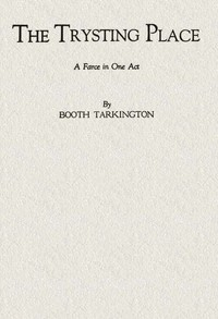 Cover of The Trysting Place: A Farce in One Act
