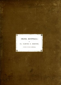 Crania Ægyptiaca Or, Observations on Egyptian Ethnography Derived from Anatomy, History and the Monuments