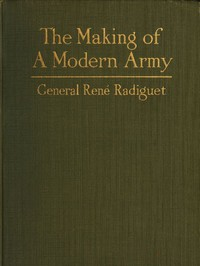 The Making of a Modern Army and its Operations in the Field A study based on the experience of three years on the French front (1914-1917)