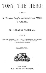 Cover of Tony, the Hero; Or, A Brave Boy's Adventures with a Tramp