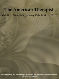 The American Therapist. Vol. II. No. 7. Jan. 15th, 1894 A Monthly Record of Modern Therapeutics, with Practical Suggestions Relating to the Clinical Applications of Drugs.
