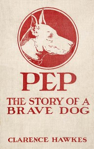 Cover of Pep: The Story of a Brave Dog