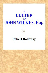 A Letter to John Wilkes, Esq; Sheriff of London and Middlesex In Which the Extortion and Oppression of Sheriffs Officers, With Many Other Alarming Abuses, Are Exemplified and Detected; and a Remedy Proposed