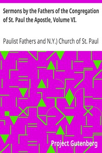 Sermons by the Fathers of the Congregation of St. Paul the Apostle, Volume VI.
