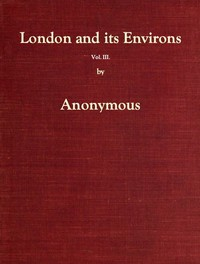 Cover of London and Its Environs Described, vol. 3 (of 6) Containing an Account of Whatever is Most Remarkable for Grandeur, Elegance, Curiosity or Use, in the City and in the Country Twenty Miles Round It