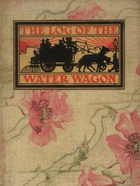 """The Log of the Water Wagon; or, The Cruise of the Good Ship """"Lithia"""""""