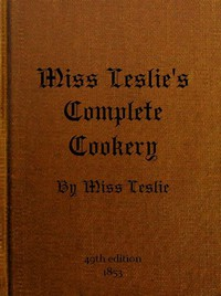 Cover of Miss Leslie's Complete CookeryDirections for Cookery, in Its Various Branches