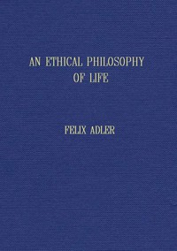 Cover of An ethical philosophy of life presented in its main outlines
