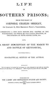 """Cover of Life in Southern Prisons From the Diary of Corporal Charles Smedley, of Company G, 90th Regiment Penn'a Volunteers, Commencing a Few Days Before the """"Battle of the Wilderness"""", In Which He Was Taken Prisoner ... Also, a Short Description of the March to and Battle of Gettysburg, Together with a Biographical Sketch of the Author"""