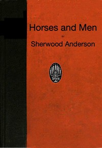 Cover of Horses and Men: Tales, long and short, from our American life