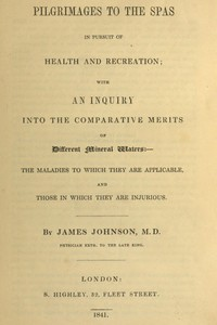 Cover of Pilgrimages to the Spas in Pursuit of Health and Recreation With an inquiry into the comparative merits of different mineral waters: the maladies to which they are applicable, and those in which they are injurious