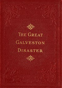 The Great Galveston DisasterContaining a Full and Thrilling Account of the Most Appalling Calamity of Modern Times Including Vivid Descriptions of the Hurricane and Terrible Rush of Waters; Immense Destruction of Dwellings, Business Houses, Churches, and Loss of Thousands of Human Lives; Thrilling Tales of Heroic Deeds; Panic-Stricken Multitudes and Heart-Rending Scenes of Agony; Frantic Efforts to Escape a Horrible Fate; Separation of Loved Ones, etc., etc.; Narrow Escapes from the Jaws of Death; Terrible Sufferings of the Survivors; Vandals Plundering Bodies of the Dead; Wonderful Exhibitions of Popular Sympathy; Millions of Dollars Sent for the Relief of the Stricken Sufferers
