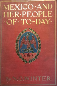 Cover of Mexico and Her People of To-dayAn Account of the Customs, Characteristics, Amusements, History and Advancement of the Mexicans, and the Development and Resources of Their Country