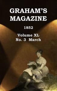 Graham's Magazine, Vol. XL, No. 3, March 1852
