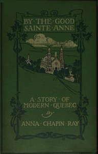 By the Good Sainte Anne: A Story of Modern Quebec