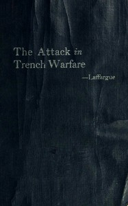 The Attack in Trench Warfare: Impressions and Reflections of a Company Commander