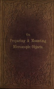 Cover of The Preparation & Mounting of Microscopic Objects