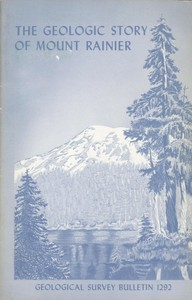 Cover of The Geologic Story of Mount RainierA look at the geologic past of one of America's most scenic volcanoes