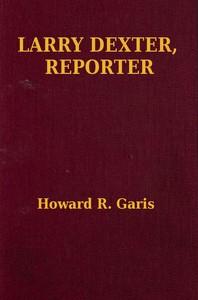 Larry Dexter, Reporter; Or, Strange Adventures in a Great City