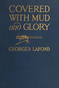 """Covered With Mud and Glory: A Machine Gun Company in Action (""""Ma Mitrailleuse"""")"""