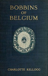 Cover of Bobbins of BelgiumA book of Belgian lace, lace-workers, lace-schools and lace-villages