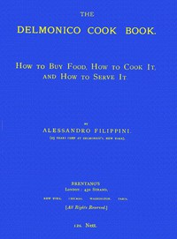 Cover of The Delmonico Cook Book: How to Buy Food, How to Cook It, and How to Serve It.