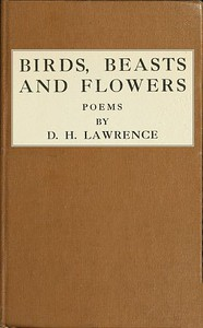 Birds, Beasts and FlowersPoems by D. H. Lawrence