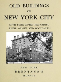 Old Buildings of New York, With Some Notes Regarding Their Origin and Occupants