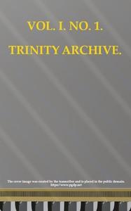 The Trinity Archive, Vol. I, No. 1