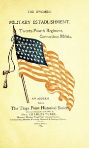 Cover of The Wyoming Military Establishment. A History of the Twenty-fourth Regiment of Connecticut Militia An Address Before the Tioga Point Historical Society, Delivered December 3rd, 1901