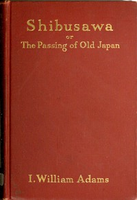 Cover of Shibusawa; or, The passing of old Japan