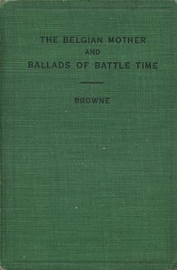 The Belgian Mother, and Ballads of Battle Time