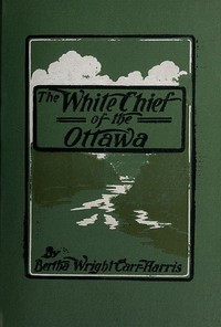 Cover of The White Chief of the Ottawa