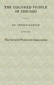 The Colored People of ChicagoAn Investigation Made for the Juvenile Protective Association
