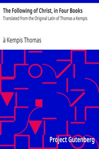 The Following of Christ, in Four Books Translated from the Original Latin of Thomas a Kempis