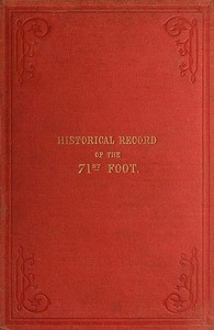 Historical Record of the Seventy-first Regiment, Highland Light Infantry Containing an Account of the Formation of the Regiment in 1777, and of Its Subsequent Services to 1852