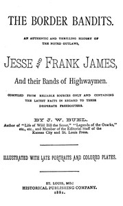 The Border Bandits An Authentic and Thrilling History of the Noted Outlaws, Jesse and Frank James