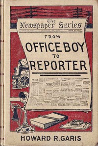 Cover of From Office Boy to Reporter; Or, The First Step in Journalism