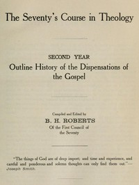 The Seventy's Course in Theology, Second Year Outline History of the Dispensations of the Gospel
