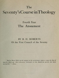 The Seventy's Course in Theology, Fourth Year The Atonement