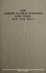 The American Practitioner and News. Vol. XXV. No. 3. Feb. 1, 1898A Semi-Monthly Journal of Medicine and Surgery