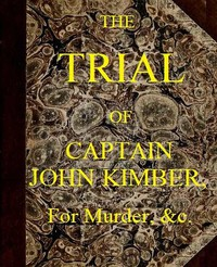 Cover of The Trial of Captain John Kimber, for the Murder of Two Female Negro Slaves, on Board the Recovery, African Slave Ship Tried at the Admiralty Sessions, Held at the Old Baily, the 7th of June, 1792