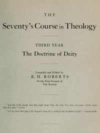 The Seventy's Course in Theology, Third Year The Doctrine of Deity